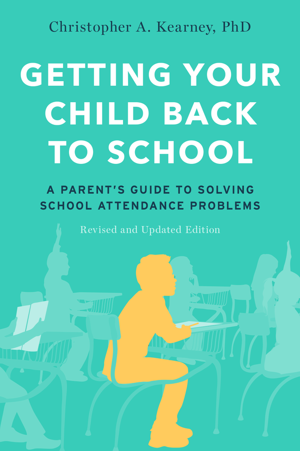 Getting Your Child Back to School: A Parent's Guide to Solving School Attendance Problems, Revised and Updated Edition (2 edn)