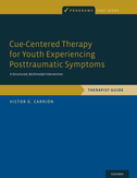 Cue-Centered Therapy for Youth Experiencing Posttraumatic SymptomsA Structured Multi-Modal Intervention, Therapist Guide$