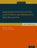 Assessment and Intervention with Children and Adolescents Who Misuse FirePractitioner Guide