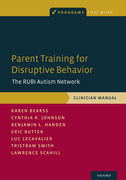 Parent Training for Disruptive BehaviorThe RUBI Autism Network, Clinician Manual