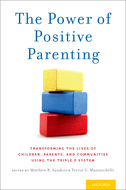 The Power of Positive ParentingTransforming the Lives of Children, Parents, and Communities Using the Triple P System$