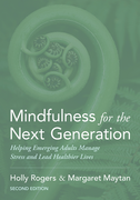 Mindfulness for the Next GenerationHelping Emerging Adults Manage Stress and Lead Healthier Lives