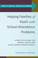 Helping Families of Youth with School Attendance ProblemsA Practical Guide for Mental Health and School-Based Professionals