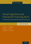 Social Cognition and Interaction Training (SCIT)Group Psychotherapy for Schizophrenia and Other Psychotic Disorders, Clinician Guide