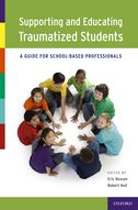 Supporting and Educating Traumatized StudentsA Guide for School-Based Professionals