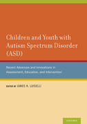 Children and Youth with Autism Spectrum Disorder (ASD)Recent Advances and Innovations in Assessment, Education, and Intervention$